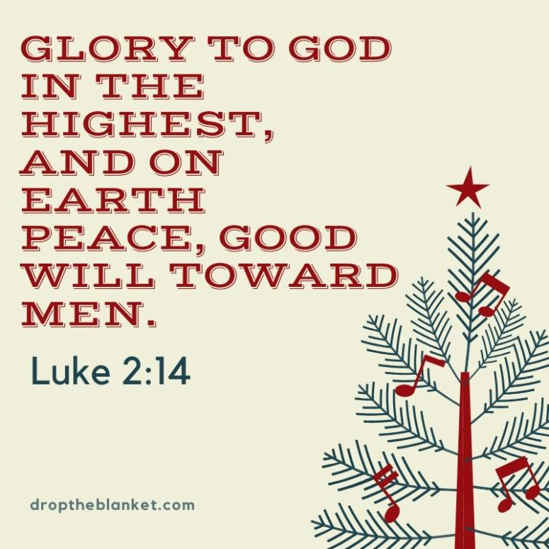 Glory to God in the highest, and on earth peace, good will toward men.